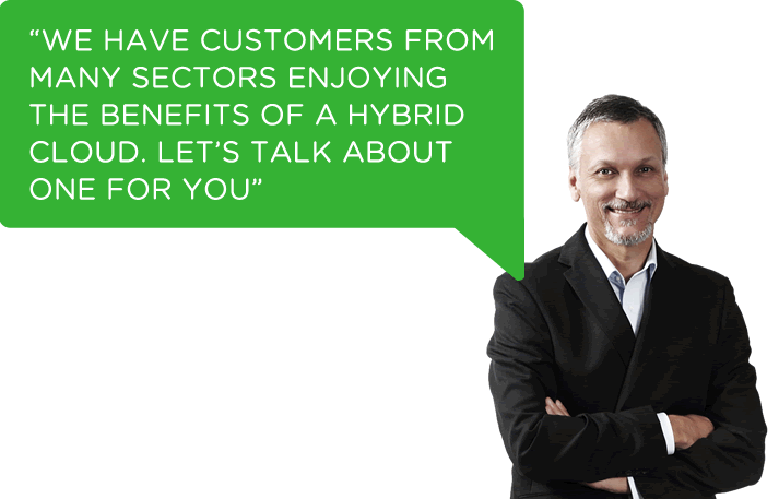 We have customers from many sectors enjoying the security and responsivity of hybrid clouds. Let's talk about one for you.